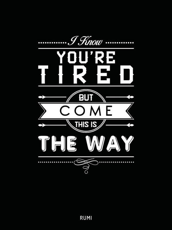 Rumi Poster featuring the mixed media This Is The Way - Rumi Quotes - Typography - Motivational Posters - Black And White by Studio Grafiikka