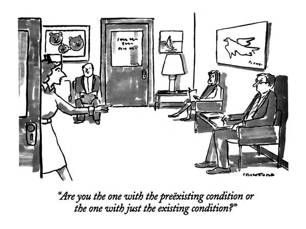 Medical Poster featuring the drawing Are You The One With The Preexisting Condition Or by Michael Crawford