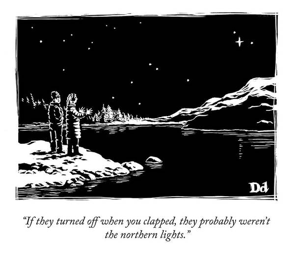 """""""if They Turned Off When You Clapped Poster featuring the drawing The Northern Lights by Drew Dernavich"""