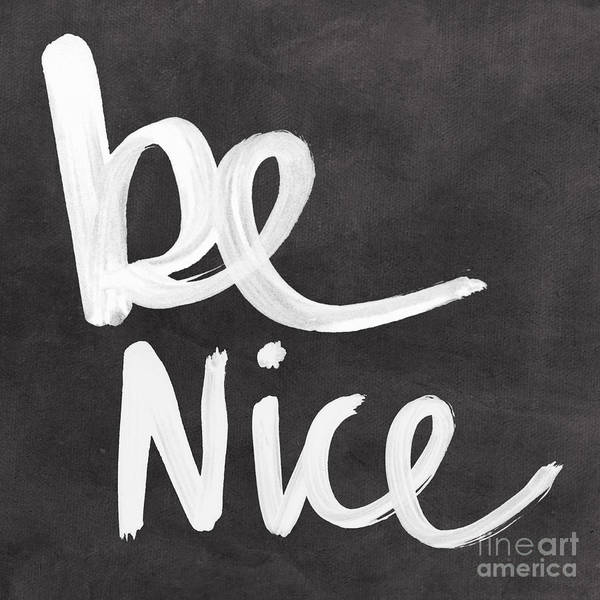 Nice Poster featuring the mixed media Be Nice by Linda Woods