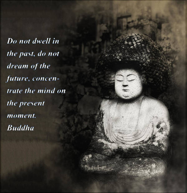 Buddha Poster featuring the photograph Do Not Dwell In The Past by Bill Cannon