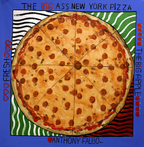 The Big Ass New York Pizza Poster featuring the painting The Big Ass New York Pizza by Anthony Falbo