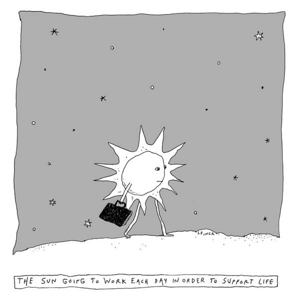 The Sun Going To Work Each Day In Order To Support Life Poster featuring the drawing The Sun Going To Work Each Day by Liana Finck