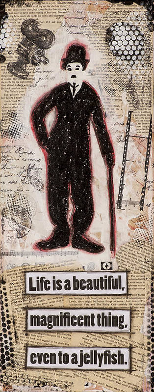 Collage Art Print featuring the mixed media Charlie Chaplin Life Is Beautiful by Stanka Vukelic