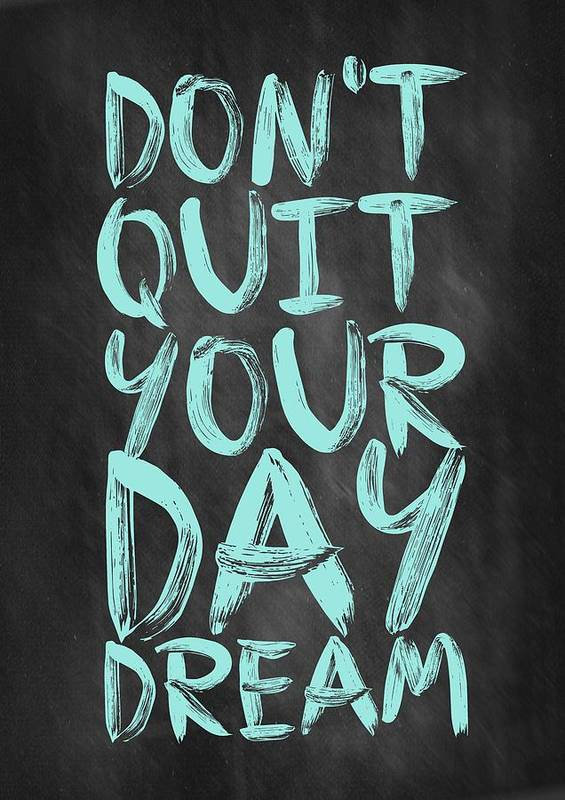 Inspirational Quote Art Print featuring the digital art Don't Quite Your Day Dream Inspirational Quotes Poster by Lab No 4