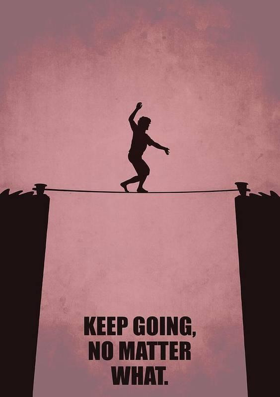 Keep Going No Matter What Life Inspirational Quotes Poster Art