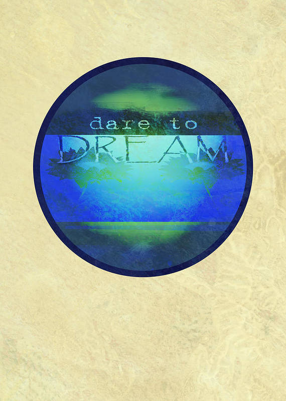 Text Art Print featuring the digital art Dare To Dream by Ann Powell