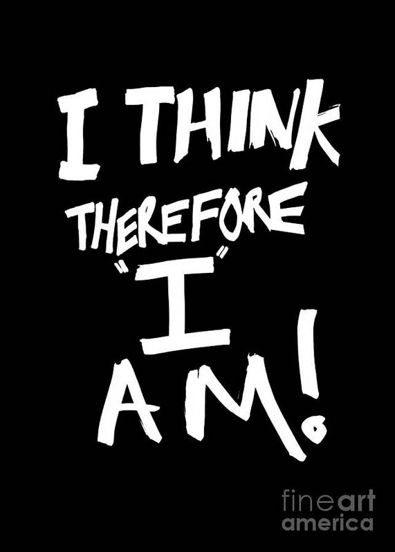 I Think Therefore I Am Art Print By Bruce Stanfield