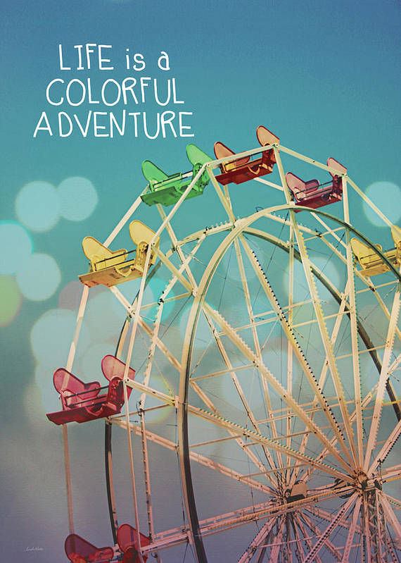 Inspirational Photography Art Print featuring the photograph Life Is A Colorful Adventure by Linda Woods