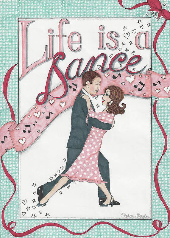 Love Art Print featuring the mixed media Life Is A Dance by Stephanie Hessler
