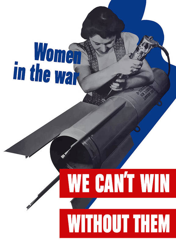 War Production Art Print featuring the mixed media Women In The War - We Can't Win Without Them by War Is Hell Store