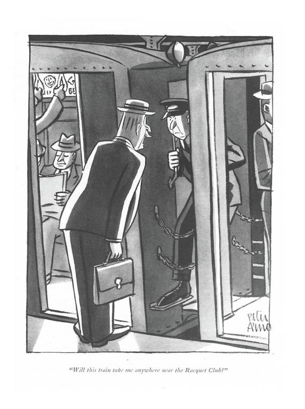 112770 Par Peter Arno Wealthy Man To Conductor. Ball Class Commute Commuter Conductor Man Mass Money Opulence Rail Railroad Railroads Rails Rich Squash Tennis Trains Transit Transportation Travel Upper Wealth Wealthy Art Print featuring the drawing Will This Train Take Me Anywhere Near The Racquet by Peter Arno