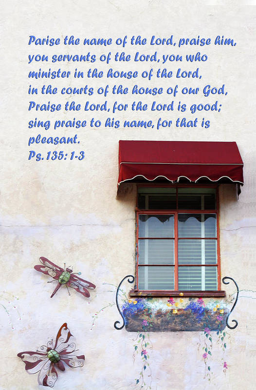 Scripture Art Print featuring the photograph A Window Ps. 135 V 1-3 by Linda Phelps