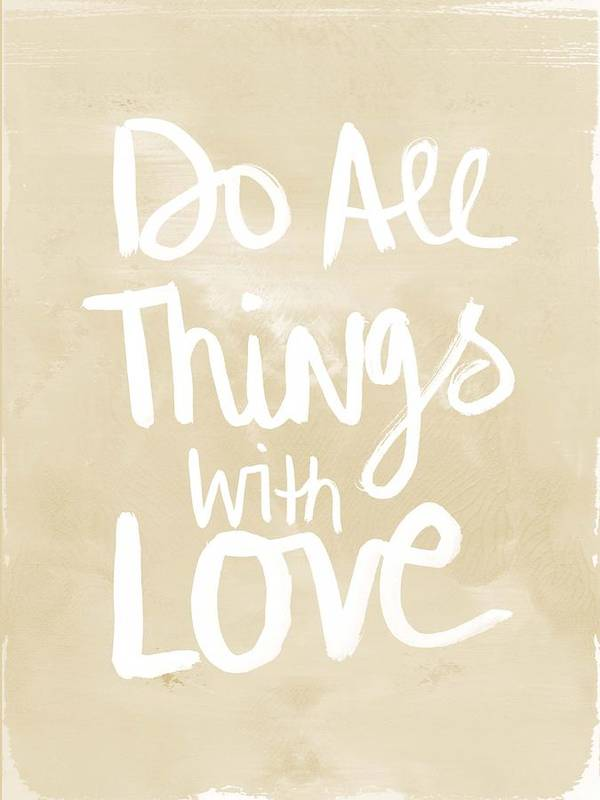 Do All Things With Love Art Print featuring the painting Do All Things With Love- Inspirational Art by Linda Woods