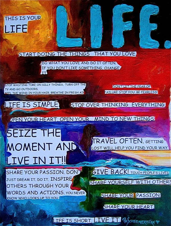 Life Print featuring the painting This Is Your Life by Patti Schermerhorn