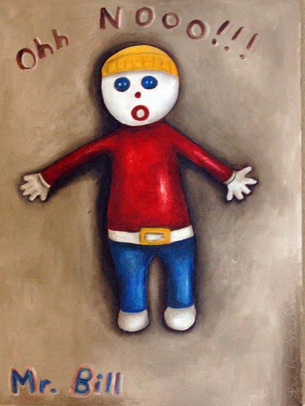 Mr.bill Art Print featuring the painting Mr. Bill by Leah Saulnier The Painting Maniac