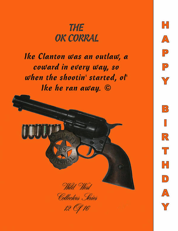 Colt 45 Art Print featuring the digital art Ok Corral 12 Of 16 Happy Bithday by Thomas McClure
