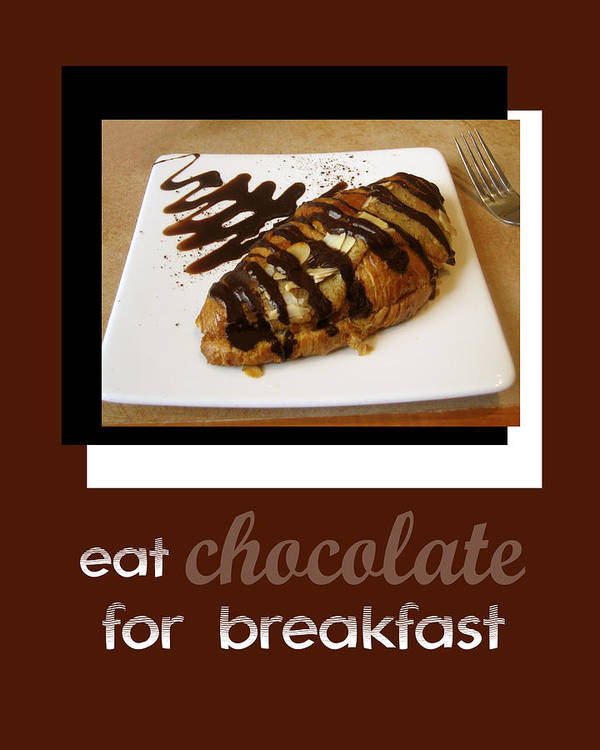 Chocolate Art Print featuring the digital art Eat Chocolate For Breakfast by Ann Powell