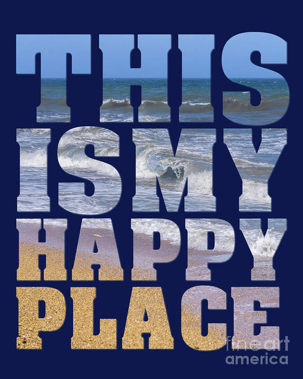 Quote Art Print featuring the photograph This Is My Happy Place - The Beach by Carol Herbert