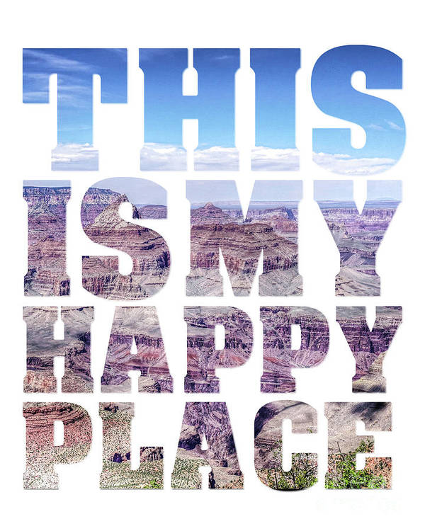 Quote Art Print featuring the photograph This Is My Happy Place - The Grand Canyon by Carol Herbert