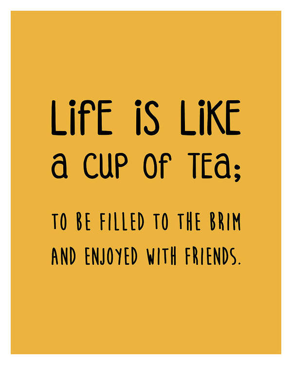 Life Is Like A Cup Of Tea Poster - Tea Quotes - Tea Poster - Life Quotes -  Quote Poster - Yellow Art Print