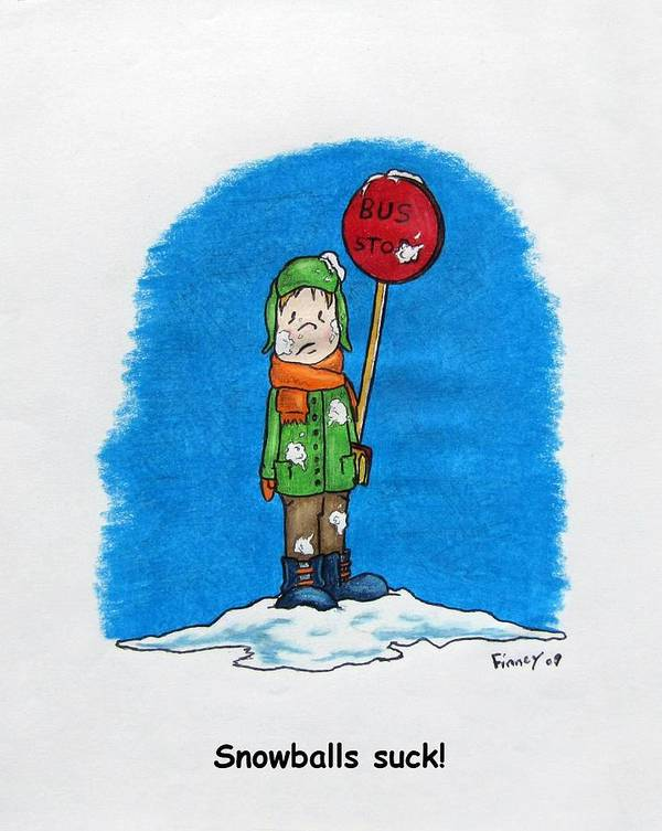 Michael Art Print featuring the drawing  Snowballs Suck by Michael TMAD Finney