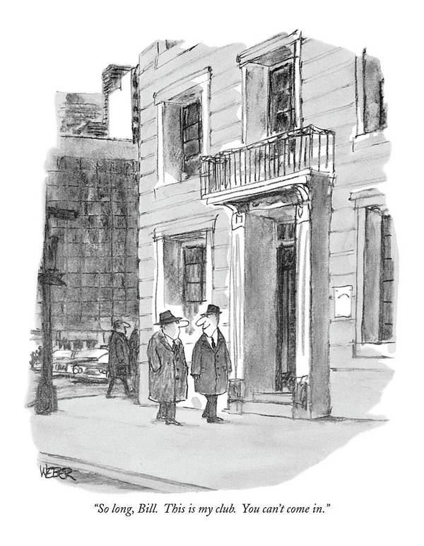 (man Looks Devious As He Parts With His Friend On The Street.)  Men Art Print featuring the drawing So Long, Bill. This Is My Club. You Can't Come In by Robert Weber