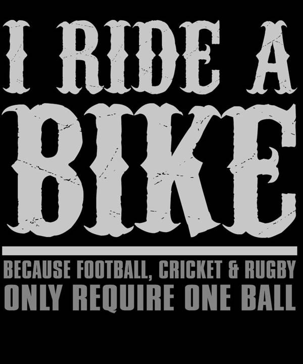 Dirtbike Art Print featuring the digital art I Ride A Bike Because Football Cricket Rugby Only Require One Ball by Passion Loft