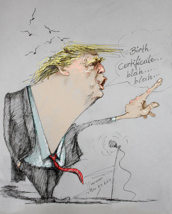 Donald Trump Art Print featuring the drawing Trump In A Mission....much Ado About Nothing. by Ylli Haruni