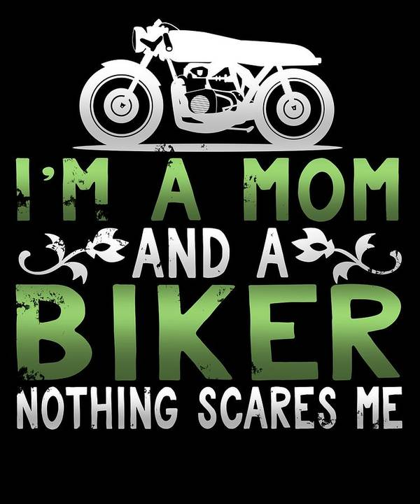 Birthday-gift Art Print featuring the digital art Im A Mom And A Biker Nothing Scares Me by Sourcing Graphic Design