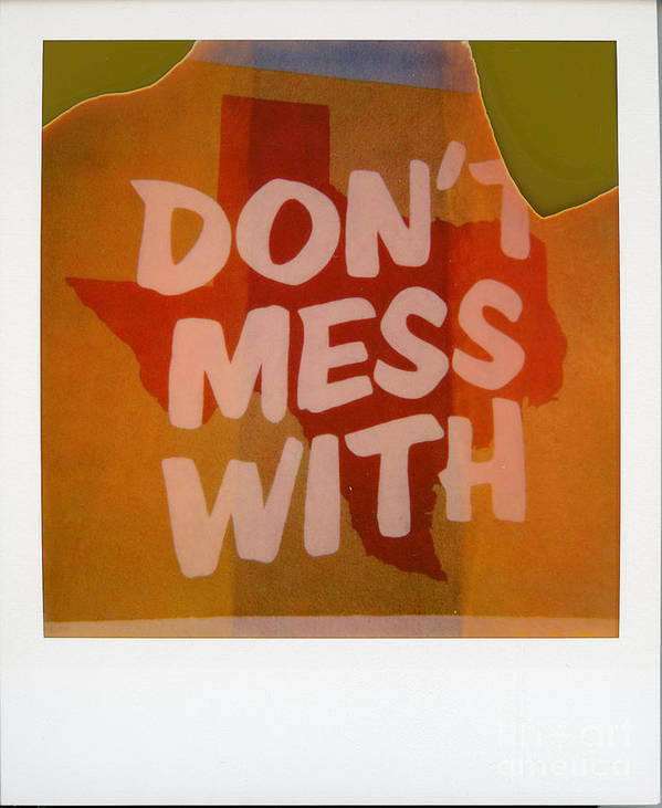 Don't Mess With Texas Art Print featuring the photograph Polaroid Instant Picture Of by Herronstock Prints