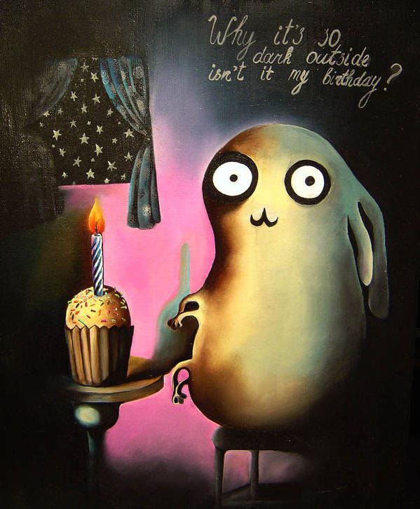 Dark Art Print featuring the painting Why Its So Dark Outside Isnt It My Birthday by Anastassia Neislotova