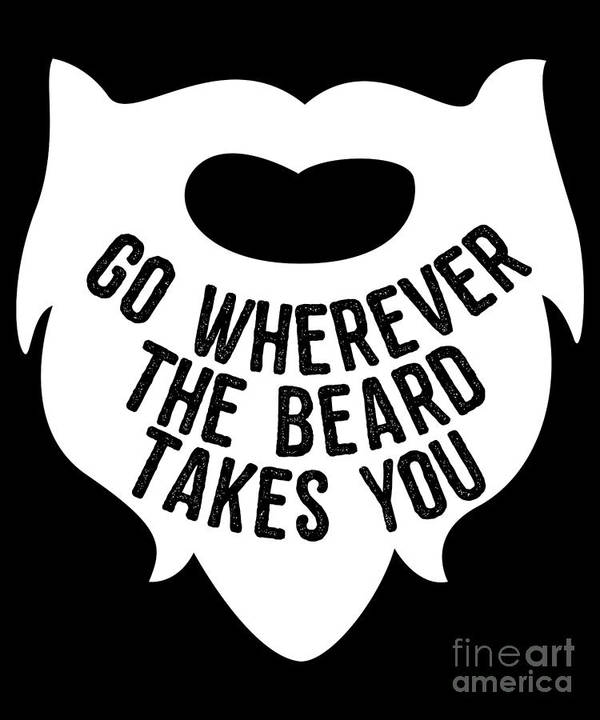 Cool Art Print featuring the digital art Go Wherever The Beard Takes You by Flippin Sweet Gear