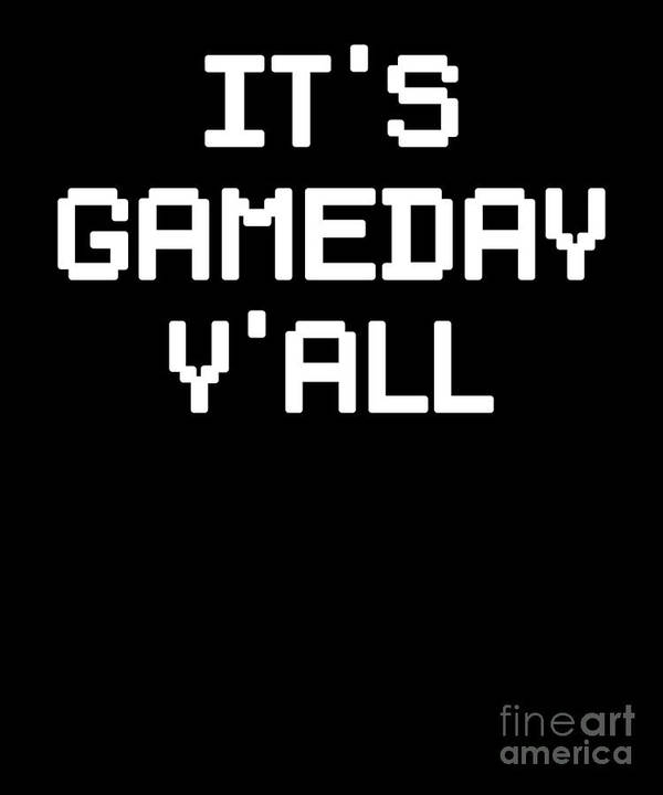 Gameday Art Print featuring the digital art Its Gameday Yall Football Gaming by The Perfect Presents