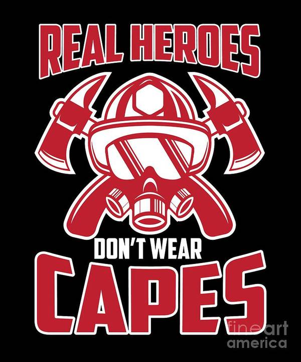 Fire-fighter Art Print featuring the digital art Real Heroes Dont Wear Capes Firefighter by The Perfect Presents