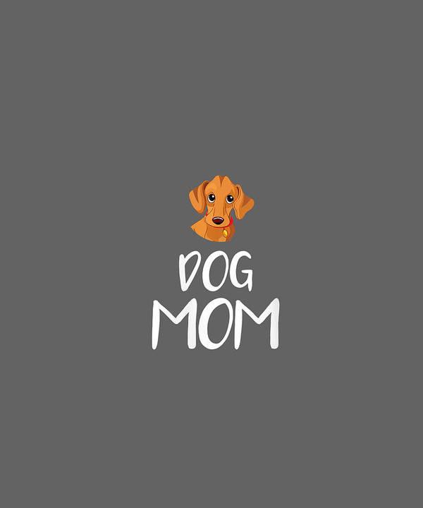 women's Shops Art Print featuring the digital art Womens Dog Mom Dachshund Mothers Day Dog Lover Gift Vneck Tshirt by Do David