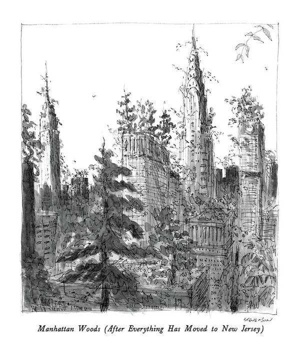Manhattan Woods (after Everything Has Moved To New Jersey)  Manhattan Woods (after Everything Has Moved To New Jersey): Title. Skyscrapers Are Overgrown Art Print featuring the drawing Manhattan Woods by James Stevenson