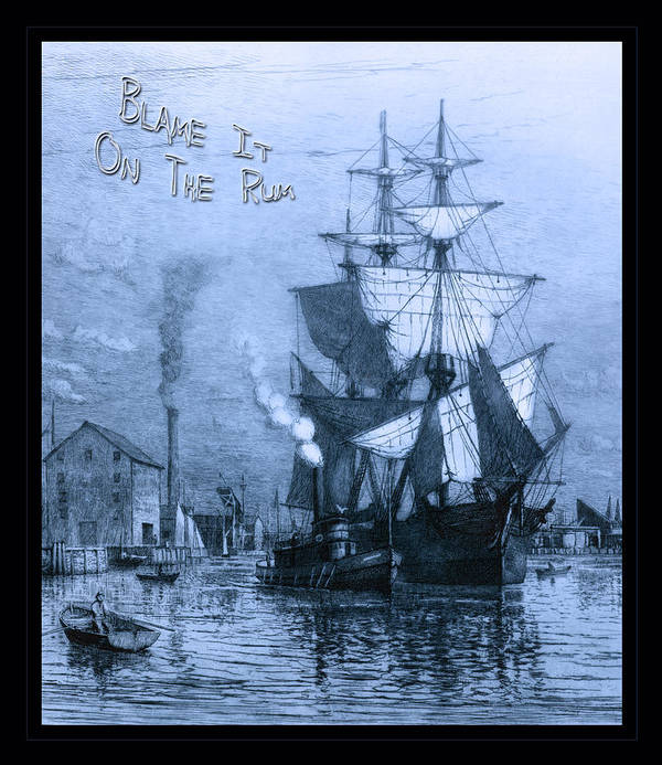 Rum Art Print featuring the photograph Blame It On The Rum Schooner by John Stephens