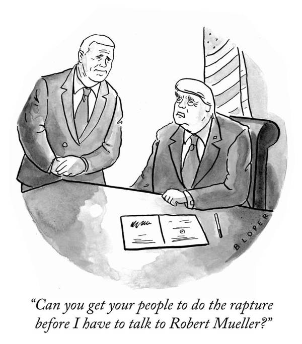 """can You Get Your People To Do The Rapture Before I Have To Talk To Robert Mueller?"" Art Print featuring the drawing Before I Have To Talk To Robert Mueller by Brendan Loper"
