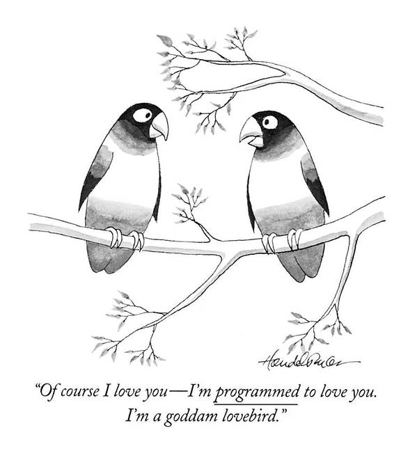 (one Bird To His Mate)  Underlined Animals Art Print featuring the drawing Of Course I Love You - I'm Programmed To Love by J.B. Handelsman