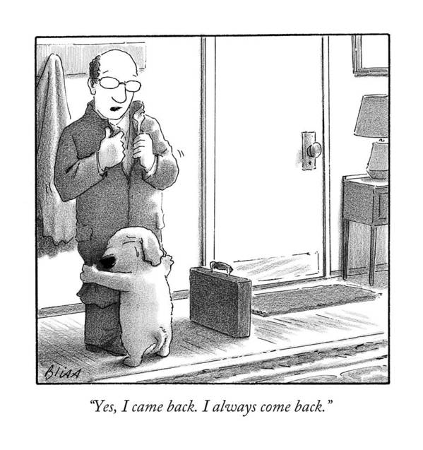 Yes Art Print featuring the drawing Yes I Came Back I Always Come Back by Harry Bliss