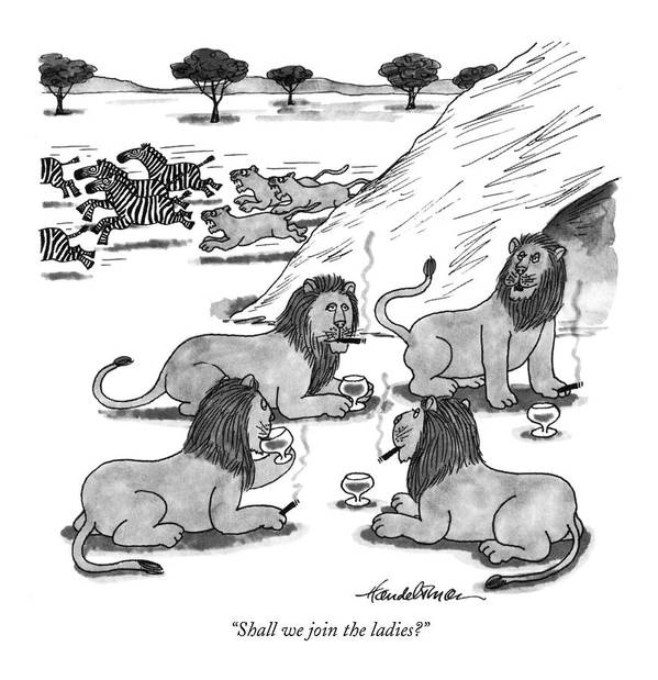 Lion Says To Other Lions Who Are All Drinking Apertifs And Smoking Cigars. The Lionesses Are In The Background Chasing Zebras. Men Art Print featuring the drawing Shall We Join The Ladies? by J.B. Handelsman