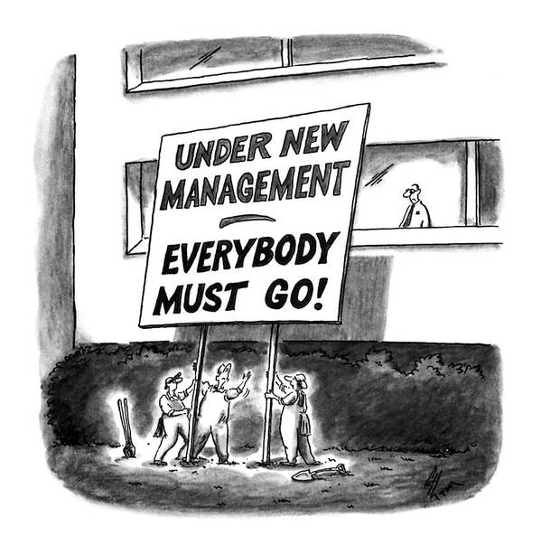 Under New Management Everybody Must Go! No Caption Three Workmen Are Putting Up A Large Sign Outside Of An Office Building. Sign Reads: Under New Management--everybody Must Go! Business Art Print featuring the drawing Under New Management Everybody Must Go! by Frank Cotham