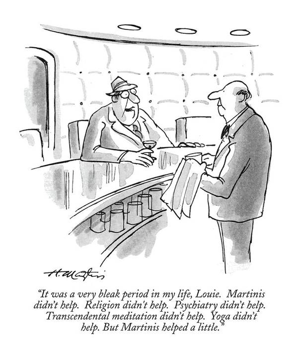 (man Sitting At A Bar Speaks To Bartender.) Bars Art Print featuring the drawing It Was A Very Bleak Period In My Life by Henry Martin