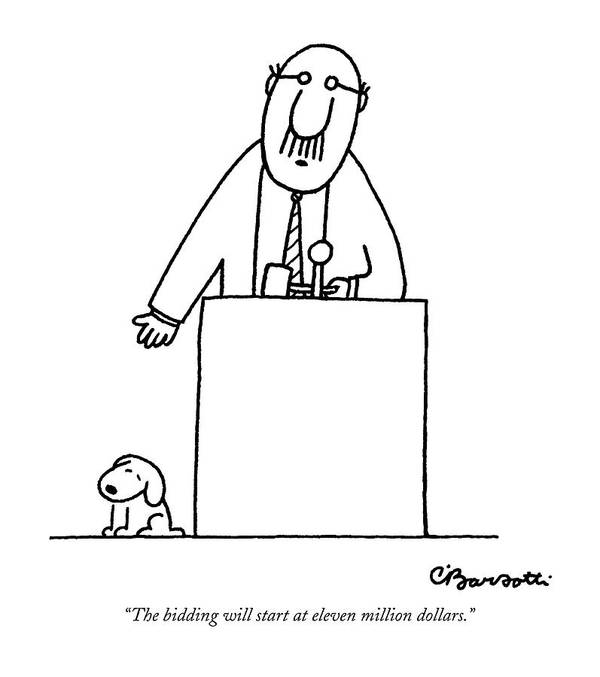 Auctioneer Art Print featuring the drawing The Bidding Will Start At Eleven Million Dollars by Charles Barsotti