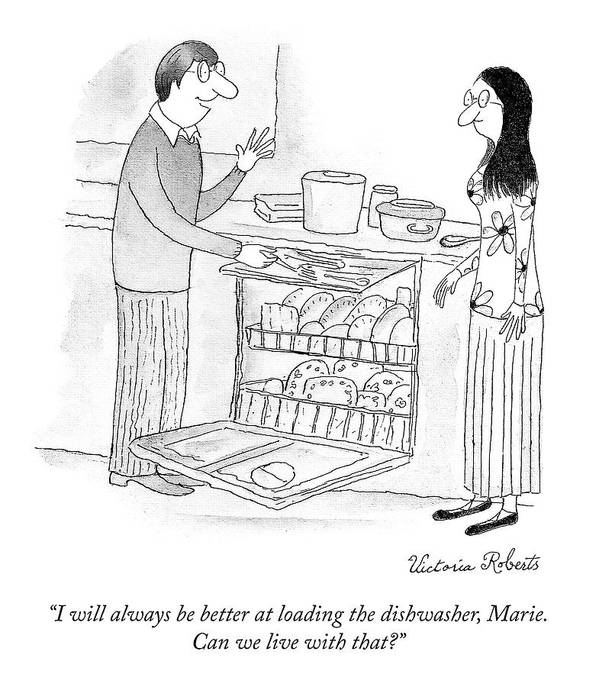 """""""i Will Always Be Better At Loading The Dishwasher Marie. Can We Live With That?"""" Loading Art Print featuring the drawing Loading the Dishwasher by Victoria Roberts"""