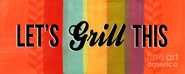 Eat Art Print featuring the mixed media Let's Grill This by Linda Woods