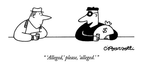 (said By Dark-clothed And Masked Man Art Print featuring the drawing 'alleged,' Please, 'alleged.' by Charles Barsotti