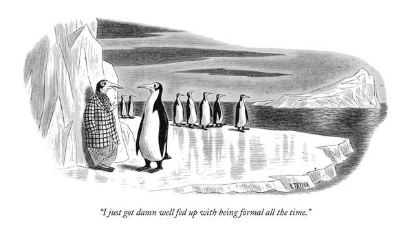 One Penguin Art Print featuring the drawing I Just Got Damn Well Fed Up With Being Formal All by Richard Taylor
