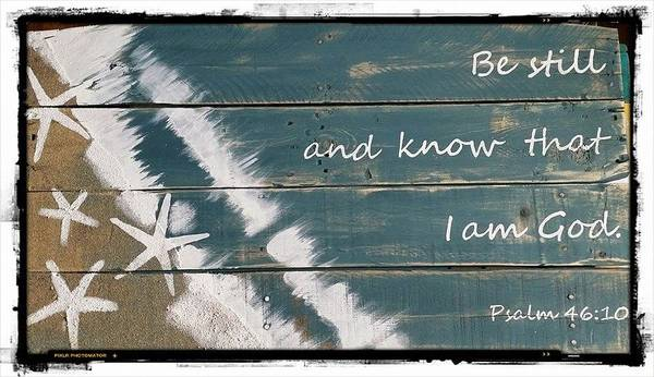 Beach Art Print featuring the photograph Be Still And Know That I Am God. by Chris Lewis